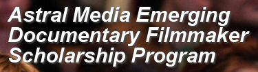 Astral Media Emerging Documentary Filmmaker Scholarship Program for British Columbia and Quebec Residents